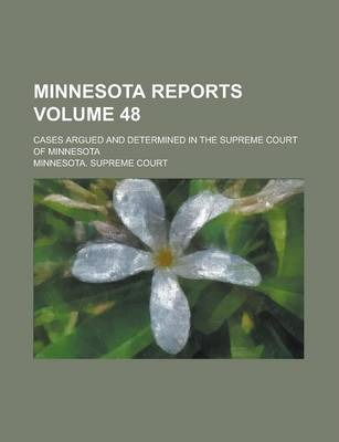 Minnesota Reports; Cases Argued and Determined in the Supreme Court of Minnesota Volume 48