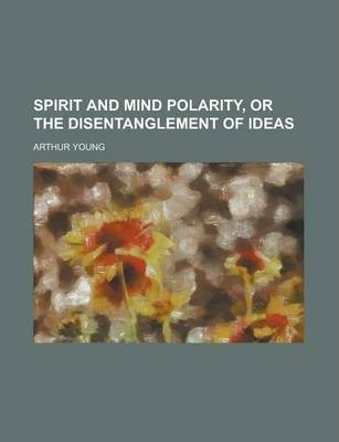 Spirit and Mind Polarity, or the Disentanglement of Ideas