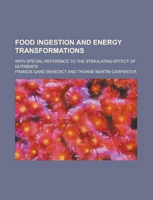 Food Ingestion and Energy Transformations; With Special Reference to the Stimulating Effect of Nutrients