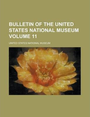 Bulletin of the United States National Museum Volume 11