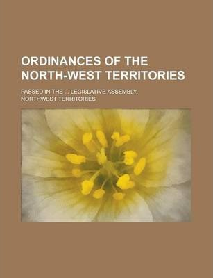 Ordinances of the North-West Territories; Passed in the ... Legislative Assembly