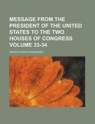 Message from the President of the United States to the Two Houses of Congress Volume 33-34
