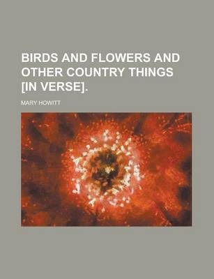 Birds and Flowers and Other Country Things [In Verse]