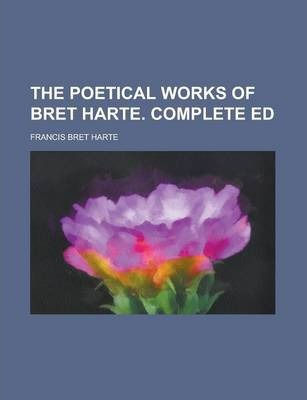 The Poetical Works of Bret Harte. Complete Ed