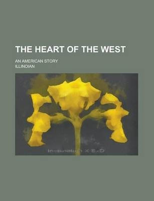 The Heart of the West; An American Story