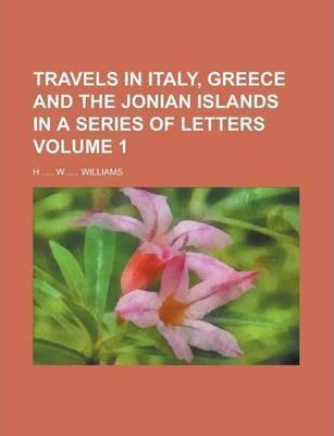 Travels in Italy, Greece and the Jonian Islands in a Series of Letters Volume 1