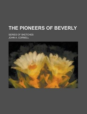 The Pioneers of Beverly; Series of Sketches