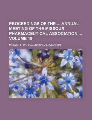 Proceedings of the Annual Meeting of the Missouri Pharmaceutical Association Volume 19