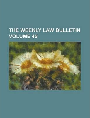 The Weekly Law Bulletin Volume 45