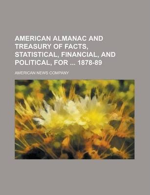 American Almanac and Treasury of Facts, Statistical, Financial, and Political, for 1878-89