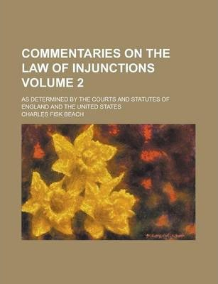 Commentaries on the Law of Injunctions; As Determined by the Courts and Statutes of England and the United States Volume 2