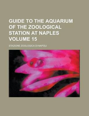 Guide to the Aquarium of the Zoological Station at Naples Volume 15