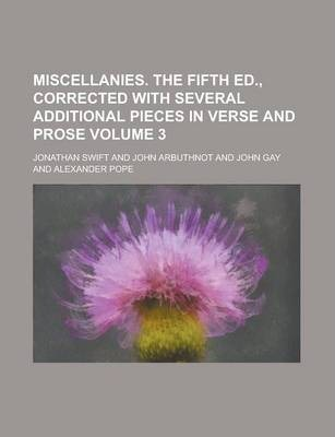 Miscellanies. the Fifth Ed., Corrected with Several Additional Pieces in Verse and Prose Volume 3