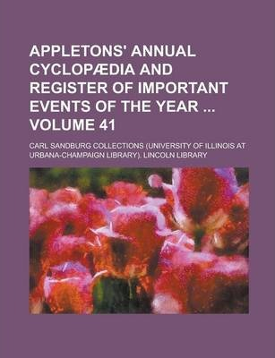Appletons' Annual Cyclopaedia and Register of Important Events of the Year Volume 41
