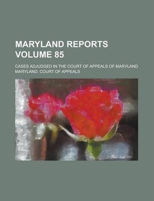 Maryland Reports; Cases Adjudged in the Court of Appeals of Maryland Volume 85