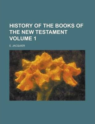 History of the Books of the New Testament Volume 1