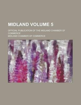 Midland; Official Publication of the Midland Chamber of Commerce Volume 5