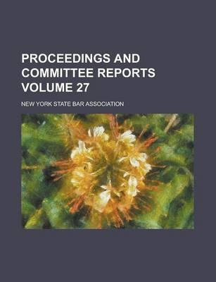 Proceedings and Committee Reports Volume 27