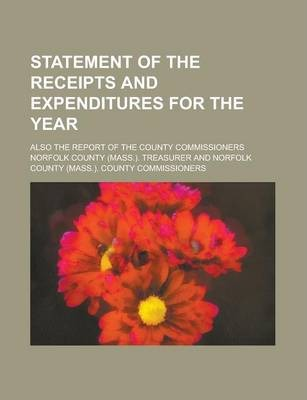 Statement of the Receipts and Expenditures for the Year; Also the Report of the County Commissioners