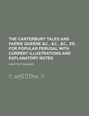 The Canterbury Tales and Faerie Queene &C., &C., &C., Ed. for Popular Perusal with Current Illustrations and Explanatory Notes