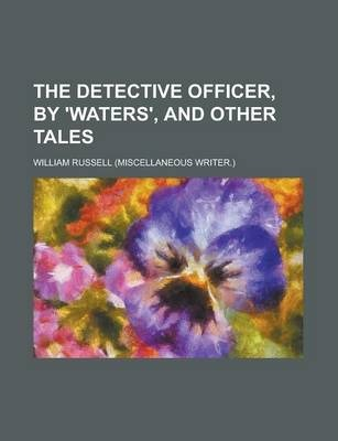 The Detective Officer, by 'Waters', and Other Tales