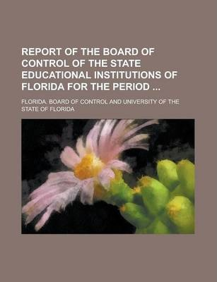 Report of the Board of Control of the State Educational Institutions of Florida for the Period