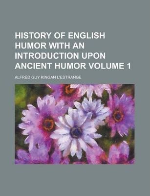 History of English Humor with an Introduction Upon Ancient Humor Volume 1