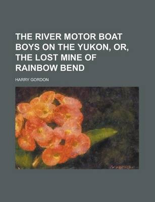 The River Motor Boat Boys on the Yukon, Or, the Lost Mine of Rainbow Bend