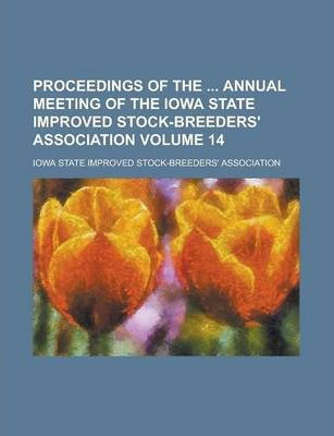 Proceedings of the Annual Meeting of the Iowa State Improved Stock-Breeders' Association Volume 14