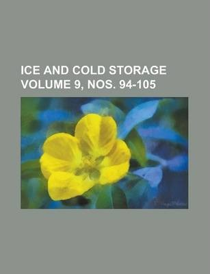 Ice and Cold Storage Volume 9, Nos. 94-105