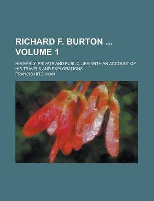 Richard F. Burton; His Early, Private and Public Life; With an Account of His Travels and Explorations Volume 1