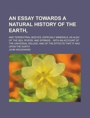 An Essay Towards a Natural History of the Earth; And Terrestrial Bodyes, Especialy Minerals