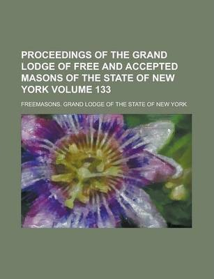 Proceedings of the Grand Lodge of Free and Accepted Masons of the State of New York Volume 133