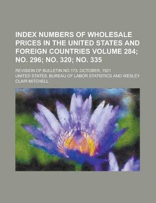 Index Numbers of Wholesale Prices in the United States and Foreign Countries; Revision of Bulletin No.173. October, 1921 Volume 284; No. 296; No. 320; No. 335