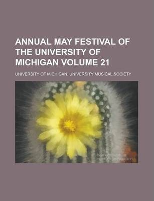 Annual May Festival of the University of Michigan Volume 21