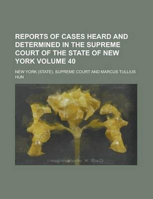 Reports of Cases Heard and Determined in the Supreme Court of the State of New York Volume 40