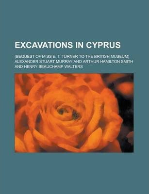 Excavations in Cyprus; (Bequest of Miss E. T. Turner to the British Museum)