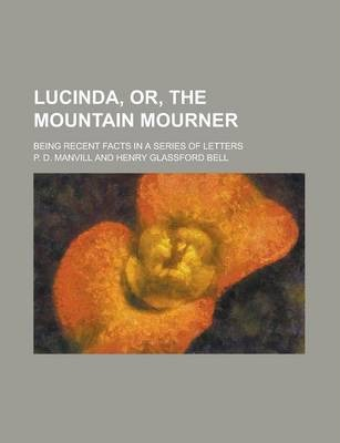 Lucinda, Or, the Mountain Mourner; Being Recent Facts in a Series of Letters