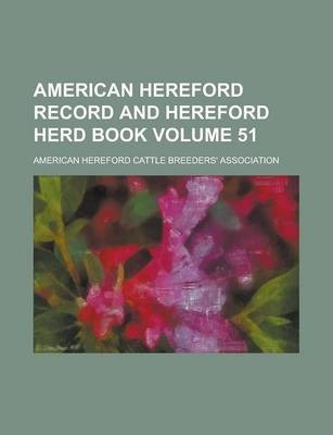 American Hereford Record and Hereford Herd Book Volume 51