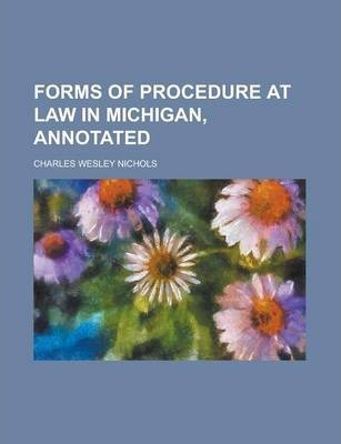 Forms of Procedure at Law in Michigan, Annotated