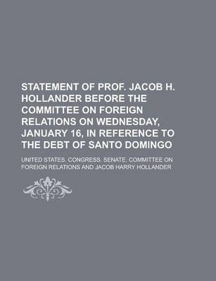 Statement of Prof. Jacob H. Hollander Before the Committee on Foreign Relations on Wednesday, January 16, in Reference to the Debt of Santo Domingo