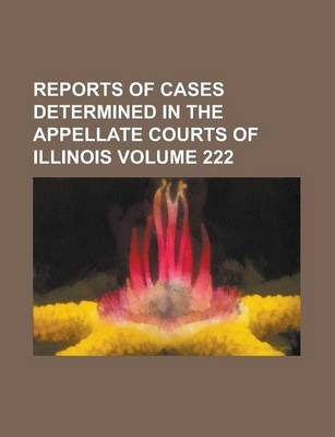 Reports of Cases Determined in the Appellate Courts of Illinois Volume 222