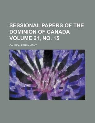 Sessional Papers of the Dominion of Canada Volume 21, No. 15