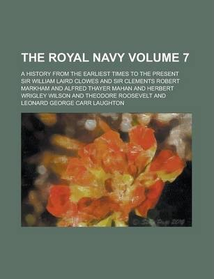 The Royal Navy; A History from the Earliest Times to the Present Volume 7