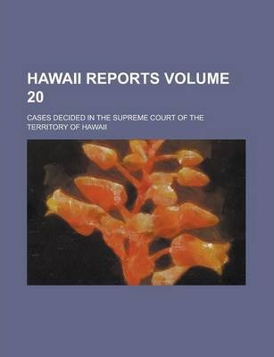 Hawaii Reports; Cases Decided in the Supreme Court of the Territory of Hawaii Volume 20