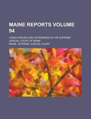 Maine Reports; Cases Argued and Determined in the Supreme Judicial Court of Maine Volume 94