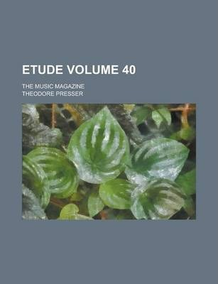 Etude; The Music Magazine Volume 40