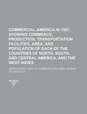 Commercial America in 1907, Showing Commerce, Production, Transportation Facilities, Area, and Population of Each of the Countries of North, South, and Central America, and the West Indies