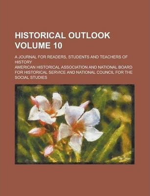 Historical Outlook; A Journal for Readers, Students and Teachers of History Volume 10