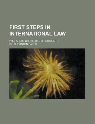 First Steps in International Law; Prepared for the Use of Students